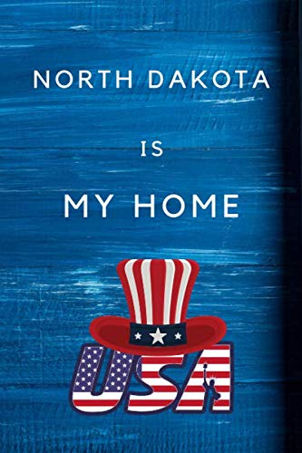 North Dakota Is My Home: My Favorite State North Dakota Birthday Gift Journal / United States Notebook / Diary Quote (6 x 9 - 110 Blank Lined Pages)