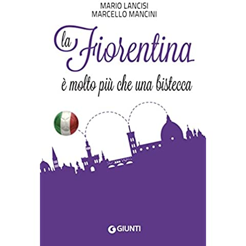 La Fiorentina è molto più che una bistecca (Italian Edition)