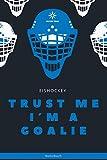 Eishockey Notizbuch: Trust me I´m a Goalie: Notizbuch für Eishockey Begeisterte, leidenschaftliche Eishockey-Fans oder Eishockey Spieler / Spielerinnen