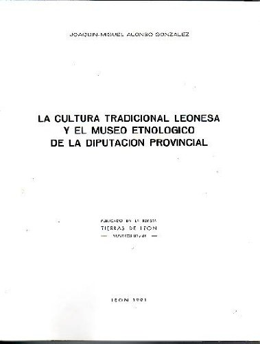 Portada del libro LA CULTURA TRADICIONAL LEONESA Y EL MUSEO ETNOLOGICO DE LA DIPUTACION PROVINCIAL.