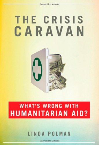 The Crisis Caravan: What's Wrong with Humanitarian Aid? por Linda Polman