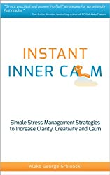 Instant Inner Calm: Simple Stress Management Strategies To Increase Clarity, Creativity and Calm (60 Minute Success Series) (English Edition)