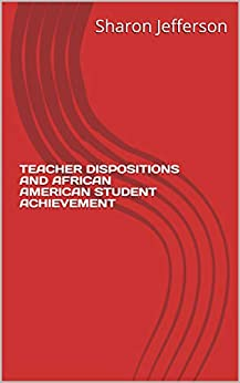 Descargar Epub TEACHER DISPOSITIONS AND AFRICAN AMERICAN STUDENT ACHIEVEMENT