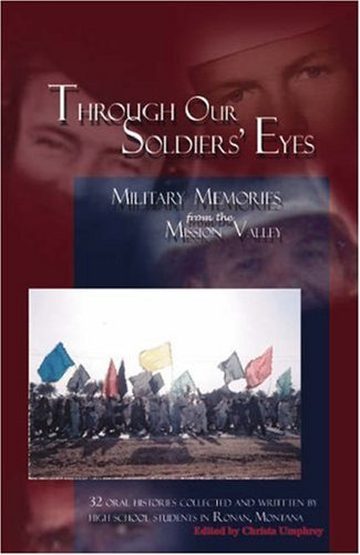 Through Our Soldiers Eyes: Military Memories from the Mission Valley by Montana high school students in Ronan (2006-07-06) par Montana high school students in Ronan