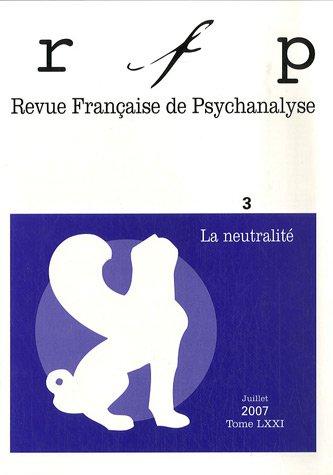 Revue Française de Psychanalyse, Tome 71 N° 3, juille : La neutralité