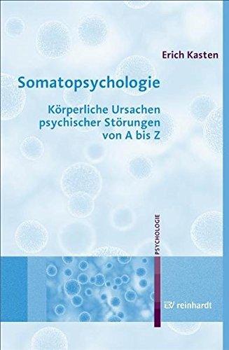 Somatopsychologie: Körperliche Ursachen psychischer Störungen von A bis Z