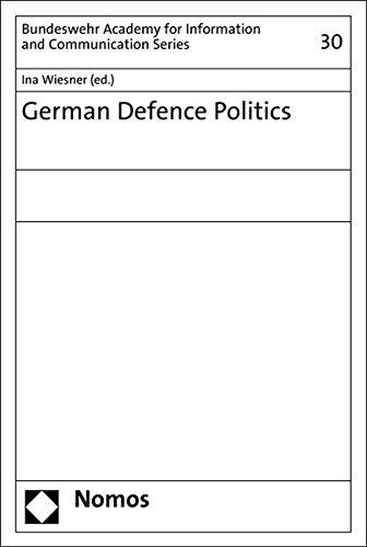 German Defence Politics (Schriften Der Akademie Der Bundeswehr Fur Information Und Kommunikation)