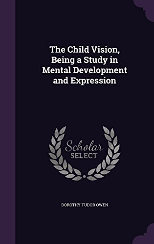 The Child Vision, Being a Study in Mental Development and Expression