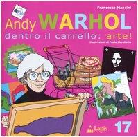 Andy Warhol. Dentro il carrello: arte! por Francesca Mancini