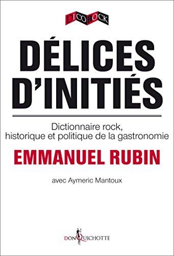 Délices d'initiés. Dictionnaire rock, historique et politique de la gastronomie: dictionnaire rock, historique et politique de l'Amérique