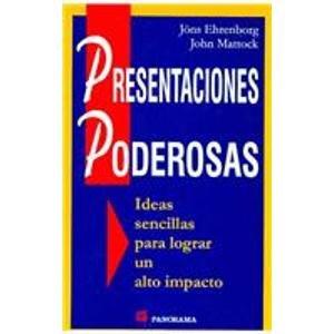 Presentaciones Poderosas/Powerful Presentations: Ideas Sencillas Para Lograr Un Alto Impacto