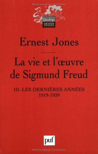 La vie et l'oeuvre de Sigmund Freud : Tome 3, Les dernières années de sa vie 1919-1939