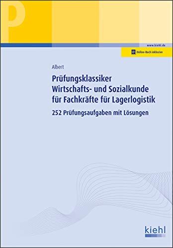 Prüfungsklassiker Wirtschafts- und Sozialkunde für Fachkräfte für Lagerlogistik: 252 Prüfungsaufgaben mit Lösungen