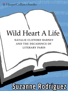 Wild Heart: A Life: Natalie Clifford Barney and the Decadence of Literary Paris (English Edition)