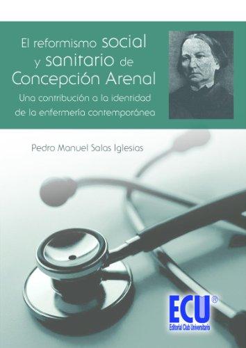 El reformismo social y sanitario de Concepcion Arenal, una contribución a la identidad de la enfermería contemporánea por Pedro Manuel Salas Iglesias