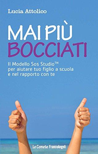Mai più bocciati: Il Modello Sos StudioTM  per aiutare tuo figlio a scuola e nel rapporto con te (Italian Edition)
