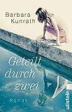 Geteilt durch zwei: Roman von Barbara Kunrath