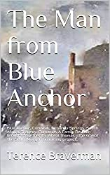 The Man from Blue Anchor: Blue Anchor, Cornwall, to Gandy Springs, South Africa. Tragedy. Romance. A Family Reunion brought together by Wheal Thomas - the site of the Scott Morgan tin mining project.