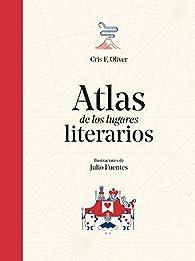 Atlas de los lugares literarios par Cris F. Oliver