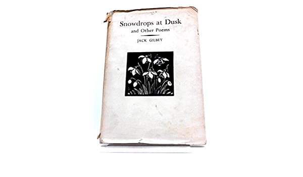 Snowdrops At Dusk And Other Poems Amazoncouk Jack Gilbey