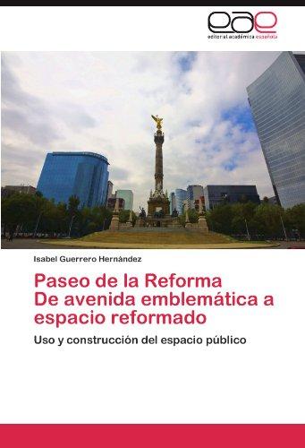 Paseo de la Reforma      De avenida emblemática a espacio reformado: Uso y construcción del espacio público