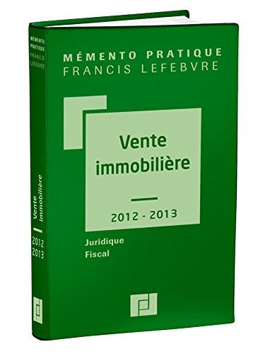 Mémento Vente immobilière 2012/2013: Juridique-Fiscal