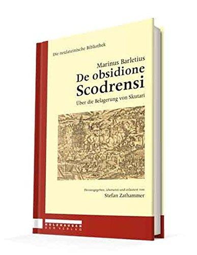 Marinus Barletius - De obsidione Scodrensi: Über die Belagerung von Skutari (Die neulateinische Bibliothek)
