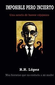 Imposible pero incierto: una novela de horror có[s]mico: Volume 2 par  R R López