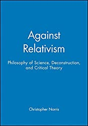 Against Relativism: Philosophy of Science, Deconstruction, and Critical Theory (de Vries Lectures in Economics)