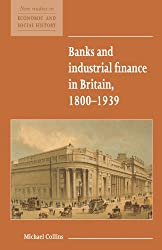 Banks and Industrial Finance in Britain, 1800-1939 (New Studies in Economic and Social History)