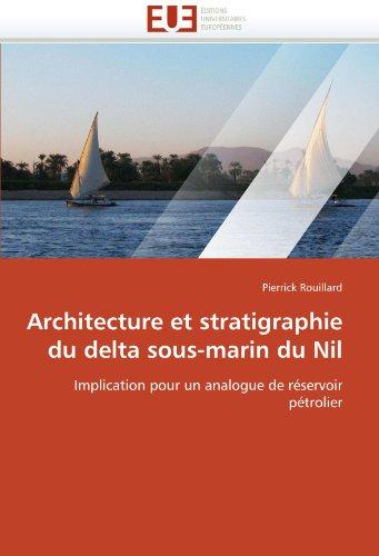 Architecture et stratigraphie du delta sous-marin du Nil: Implication pour un analogue de réservoir pétrolier (Omn.Univ.Europ.) par Pierrick Rouillard