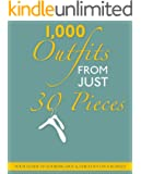1000 Outfits From Just 30 Pieces - Your Guide To Looking Hot & Fabulous On A Budget