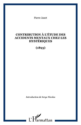 Contribution à l'étude des accidents mentaux chez les hystériques : 1893 par Pierre Janet