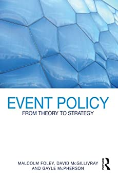 Event Policy: From Theory to Strategy by [Foley, Malcolm, McGillivray, David, McPherson, Gayle]
