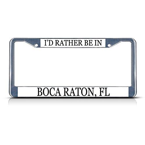 I 'd Rather Be In Boca Raton, FL Chrom Metall Nummernschild Rahmen Tag Bordüre