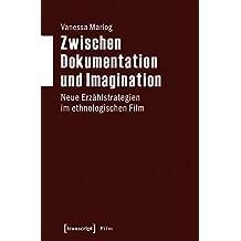 Zwischen Dokumentation und Imagination: Neue Erzählstrategien im ethnologischen Film