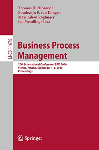 Business Process Management: 17th International Conference, BPM 2019, Vienna, Austria, September 1-6, 2019, Proceedings (Lecture Notes in Computer Science Book 11675) (English Edition)