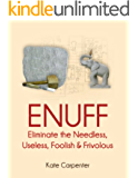 ENUFF: Eliminate the Needless, Useless, Foolish, and Frivolous