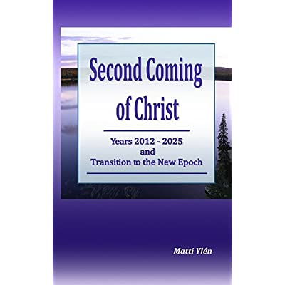 Second coming of christ, years 2012-2025, and transition to the new epoch
