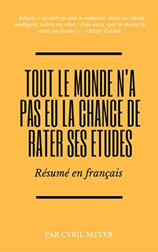 Tout le monde n'a pas eu la chance de rater ses études : Résumé en français