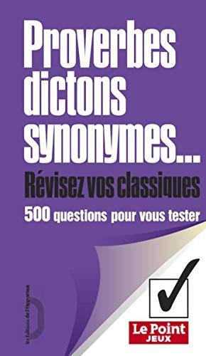 Proverbes, dictons, synonymes. Révisez vos classiques: 500 questions pour vous tester (Le point jeux)