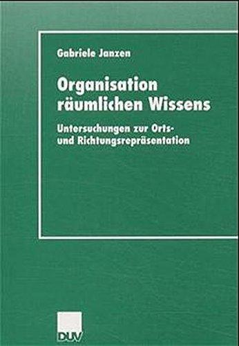 Organisation räumlichen Wissens: Untersuchungen Zur Orts- Und Richtungsrepräsentation (Kognitionswissenschaft) (German Edition)