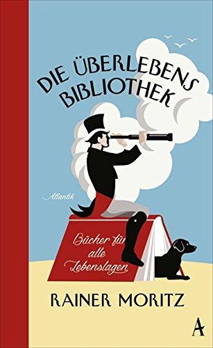 Buchseite und Rezensionen zu 'Die Überlebensbibliothek: Bücher für alle Lebenslagen' von Rainer Moritz