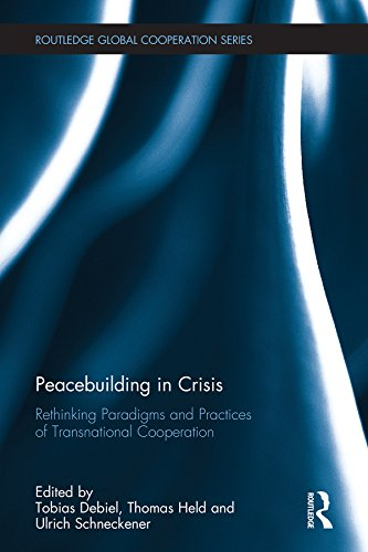 Peacebuilding in Crisis: Rethinking Paradigms and Practices of Transnational Cooperation (Routledge Global Cooperation Series)