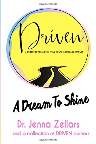 DRIVEN: A Dream To Shine: A Guidebook for Women by Women; To Inspire and Empower