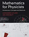 Mathematics for Physicists: Introductory Concepts and Methods - Alexander Altland, Jan von Delft