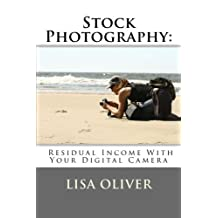 Stock Photography: Residual Income With Your Digital Camera by Lisa Oliver (2012-11-20)
