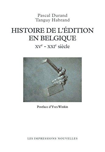Histoire de l'édition en Belgique : XVe - XXIe siècles par Pascal Durand