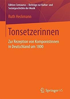 Tonsetzerinnen: Zur Rezeption von Komponistinnen in Deutschland um 1800 (Edition Centaurus – Beiträge zur Kultur- und Sozialgeschichte der Musik)