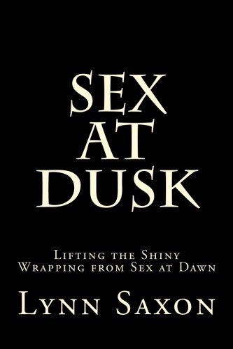 Sex at Dusk: Lifting the Shiny Wrapping from Sex at Dawn por Lynn Saxon